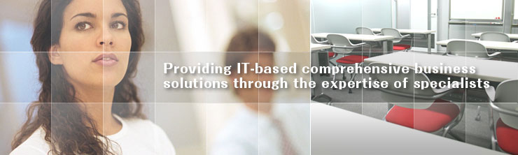 Providing IT-based comprehensive business solutions through the expertise of specialists